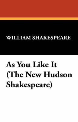 As You Like It (the New Hudson Shakespeare) by William Shakespeare