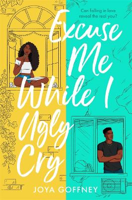 Excuse Me While I Ugly Cry: The most anticipated YA romcom debut of 2021 by Joya Goffney