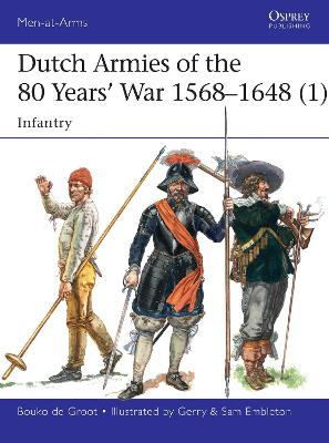 Dutch Armies of the 80 Years' War 1568-1648 1 by Bouko de Groot