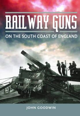 Railway Guns by John Goodwin