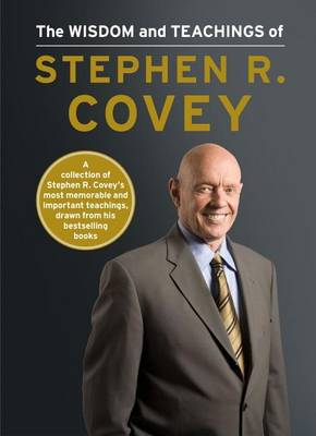 The Wisdom and Teachings of Stephen R. Covey by Covey