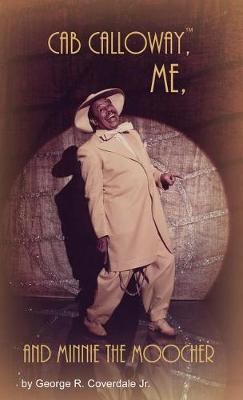 Cab Calloway, Me, and Minnie the Moocher by George R Coverdale Jr