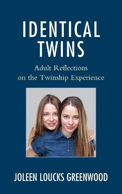 Identical Twins: Adult Reflections on the Twinship Experience by Joleen Loucks Greenwood