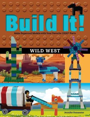 Build It! Wild West: Make Supercool Models with Your Favorite LEGO (R) Parts by Jennifer Kemmeter