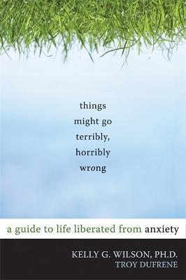 Things Might Go Terribly, Horribly Wrong by Kelly G. Wilson