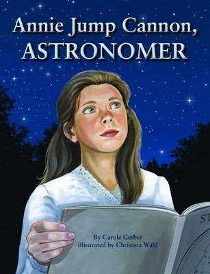 Annie Jump Cannon, Astronomer by Carole Gerber