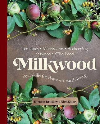 Milkwood: Real Skills for Down-to-Earth Living by Kirsten Bradley
