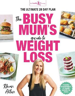 The Busy Mum's Guide to Weight Loss by Rhian Allen