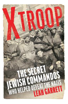 X Troop: The Secret Jewish Commandos Who Helped Defeat the Nazis book