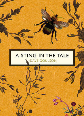 A Sting in the Tale (The Birds and the Bees) by Dave Goulson