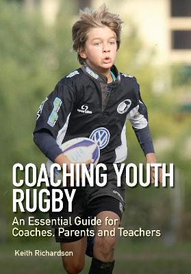Coaching Youth Rugby by Keith Richardson