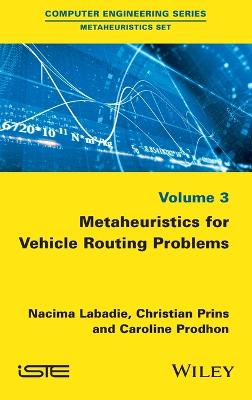 Metaheuristics for Vehicle Routing Problems by Nacima LaBadie