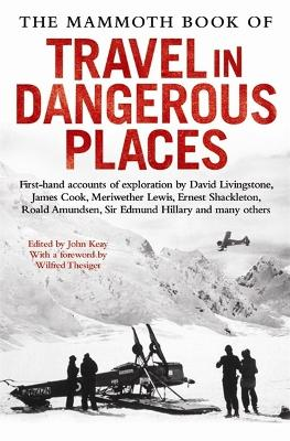 The Mammoth Book of Travel in Dangerous Places by John Keay