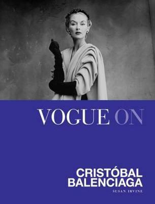 Vogue On: Cristobal Balenciaga by Susan Irvine
