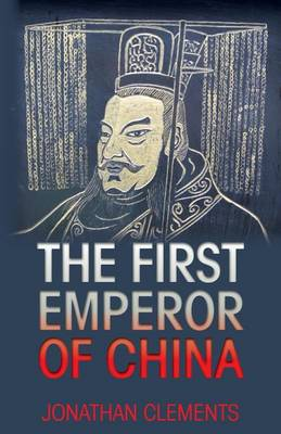 The First Emperor of China by Jonathan Clements