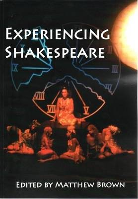 Experiencing Shakespeare: A Resource Book for Teachers by Matthew Brown