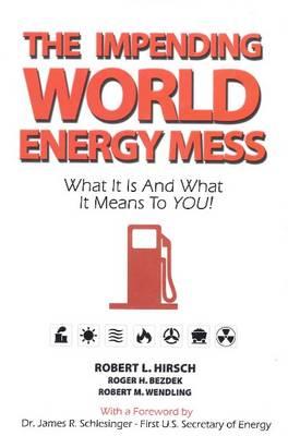 Impending World Energy Mess by Dr Robert L Hirsch