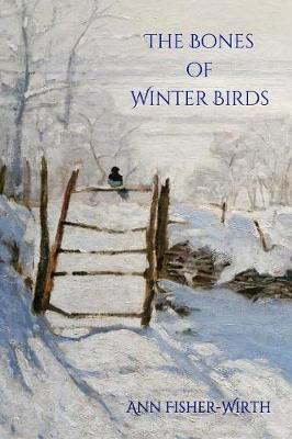 The Bones of Winter Birds by Ann Fisher-Wirth