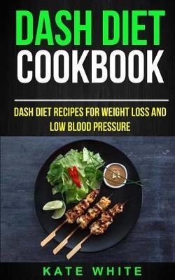 Dash Diet Cookbook by Kate White