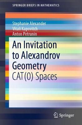 An Invitation to Alexandrov Geometry: CAT(0) Spaces by Stephanie Alexander