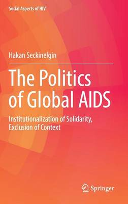 Politics of Global AIDS by Hakan Seckinelgin