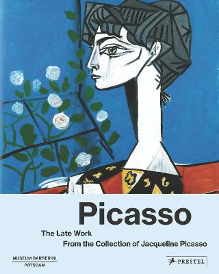 Picasso the Late Work. From the Collection of Jacqueline Picasso by Ortrud Westheider