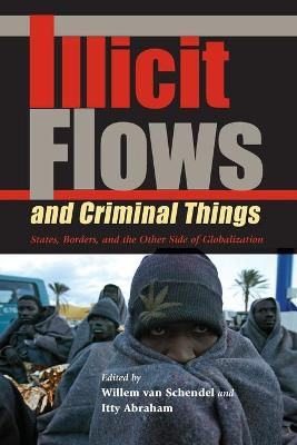Illicit Flows and Criminal Things by Willem van Schendel