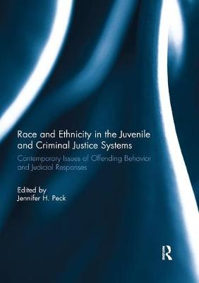 Race and Ethnicity in the Juvenile and Criminal Justice Systems: Contemporary issues of offending behavior and judicial responses by Jennifer H Peck