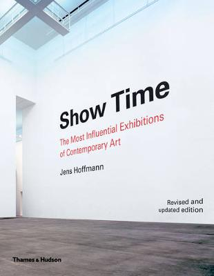 Show Time: 50 Most Influential Exhibitions in Contemporary Art by Jens Hoffmann