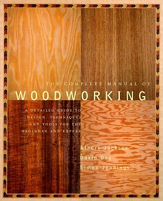 The Complete Manual of Woodworking by Albert Jackson