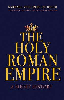The Holy Roman Empire: A Short History by Barbara Stollberg-Rilinger