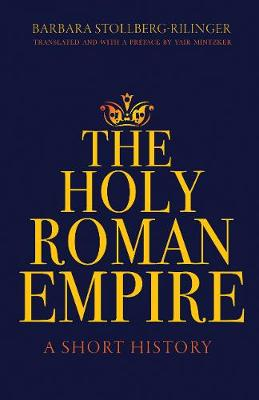 The Holy Roman Empire: A Short History by Barbara Stollberg-Rilinger