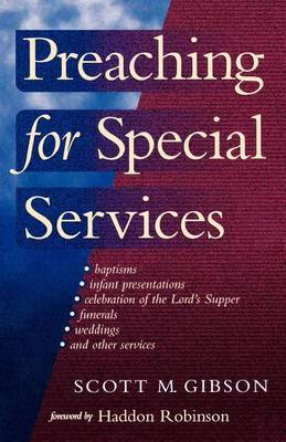 Preaching for Special Services by Scott M. Gibson