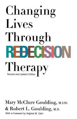 Changing Lives Through Redecision Therapy by Mary McClure Goulding, M.S.W.