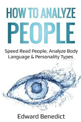 How to Analyze People: Speed Read People, Analyze Body Language & Personality Types by Edward Benedict