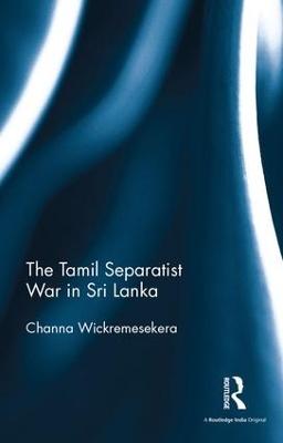 The Tamil Separatist War in Sri Lanka by Channa Wickremesekera