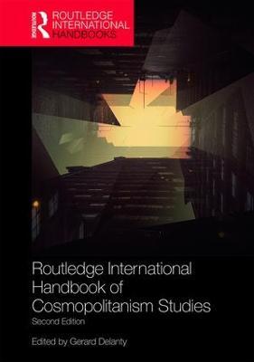 Routledge International Handbook of Cosmopolitanism Studies by Gerard Delanty