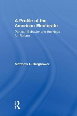 A Profile of the American Electorate: Partisan Behavior and the Need for Reform book