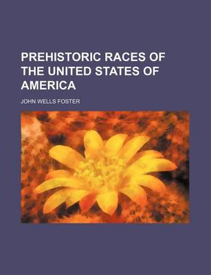 Prehistoric Races of the United States of America by Mel Foster