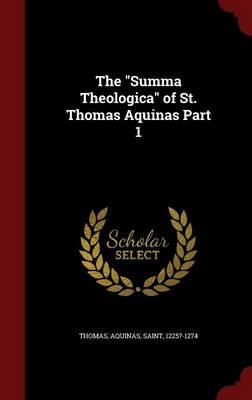 Summa Theologica of St. Thomas Aquinas Part 1 by Aquinas Thomas