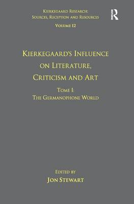Volume 12, Tome I: Kierkegaard's Influence on Literature, Criticism and Art: The Germanophone World book