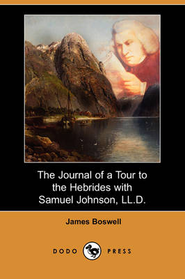Journal of a Tour to the Hebrides with Samuel Johnson, LL.D. (Dodo Press) by James Boswell