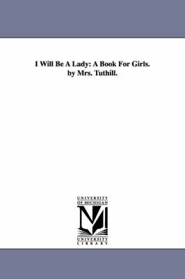 I Will Be a Lady by Louisa C (Louisa Caroline) Tuthill