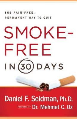 Smoke-Free in 30 Days by Daniel F Seidman