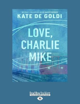 Love, Charlie Mike by Kate De Goldi