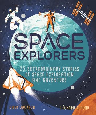 Space Explorers: 25 extraordinary stories of space exploration and adventure by Libby Jackson