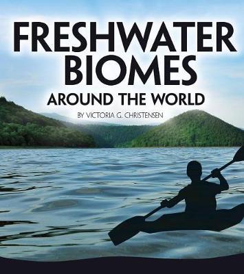 Freshwater Biomes Around the World by Victoria G Christensen