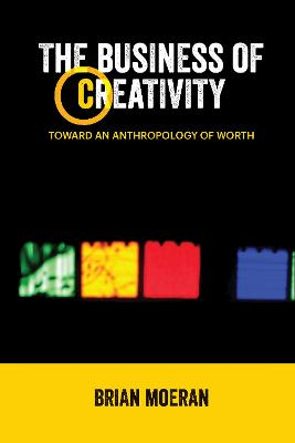 The Business of Creativity by Brian Moeran