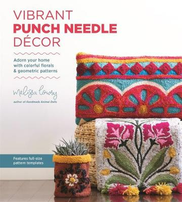 Vibrant Punch Needle Decor: Adorn Your Home with Colorful Florals and Geometric Patterns by Melissa Lowry