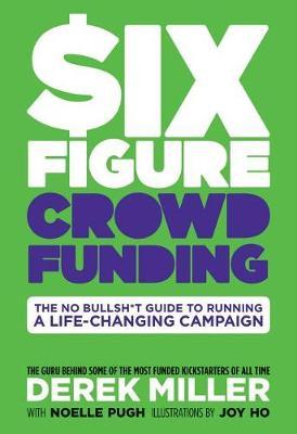 Six Figure Crowdfunding by Derek Miller